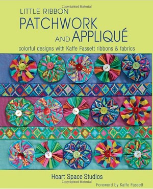 Little Ribbon Patchwork & Appliqué: Colorful Designs Pattern Book